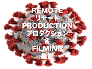 Remote Production & Filming / リモート・プロダクション&撮影